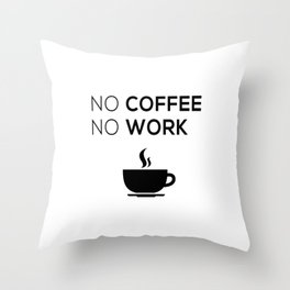 No Coffeee No Worke Throw Pillow