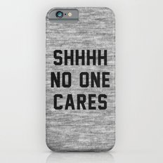 No One Cares iPhone 6s Slim Case