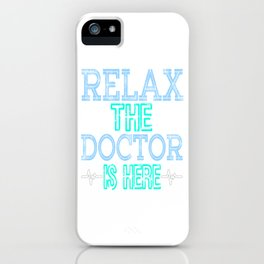 """""""Relax the Doctor is Here"""" tee designs made specially and dedicated for the doctors who saves us!  iPhone Case"""