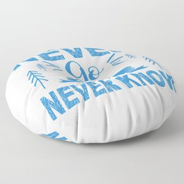 If You Never Go You'll Never Know wb Floor Pillow