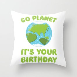 Go Planet It's Your Birthday Earth Day graphic Throw Pillow