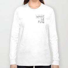 What le fuq Long Sleeve T-shirt