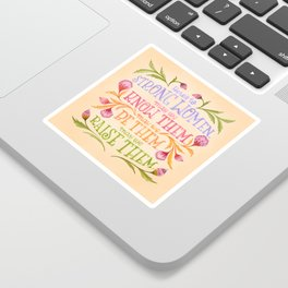 Here's to Strong Women, May We Know Them, May We Be Them, May We Raise Them Sticker