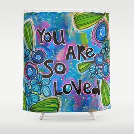 you are so loved Shower Curtain