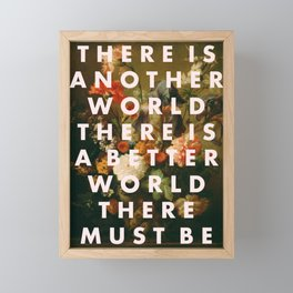 there is another world there is a better world they're must be Framed Mini Art Print