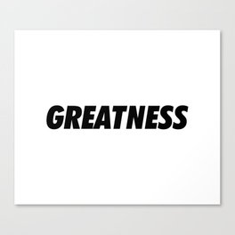 Greatness Canvas Print