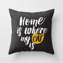 Home is Where My Cat Is (On Black) Throw Pillow