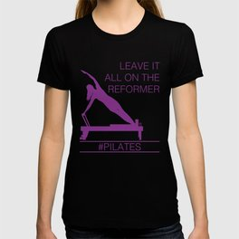 Leave It All On the Reformer #Pilates T-shirt