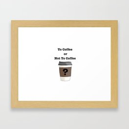 To Coffee or Not To Coffee? Framed Art Print