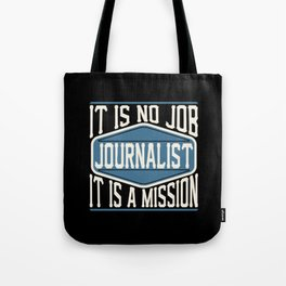 Journalist  - It Is No Job, It Is A Mission Tote Bag