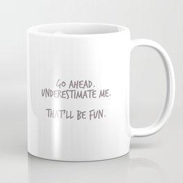 Underestimate me. Coffee Mug