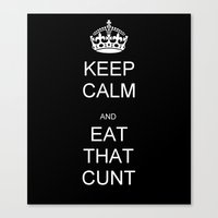 cunt Canvas Prints featuring Eat That Cunt by Robbot