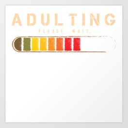 Loading Buffering Adult Aged Birthday T-shirt Design Adulting Please Wait Grown-Up Official Teenager Art Print