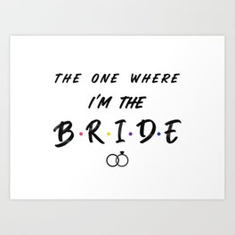 The One Where I'm the Bride with Rings Art Print