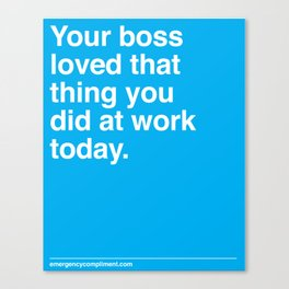 Your Boss Loved That Canvas Print