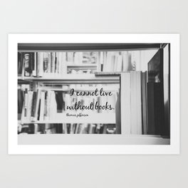 I Cannot Live Without Books Thomas Jefferson Quote Art Print