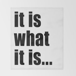 it is what it is (on white) Throw Blanket