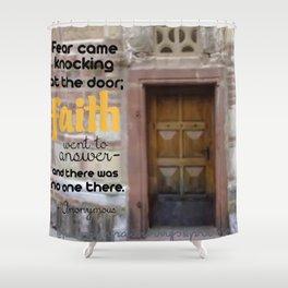 FEAR CAME KNOCKING; FAITH ANSWERED Shower Curtain