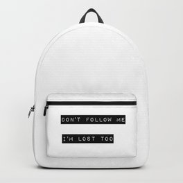 Don't follow me I'm lost too Backpack