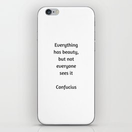 Confucius Quote - Everything has beauty but not everyone sees it iPhone Skin