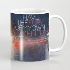 I have the fury of my own momentum. Mug