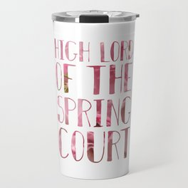 High Lord of the Spring Court Travel Mug