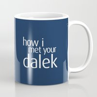 how i met your mother Mugs featuring How I met your dalek by nZ.Design