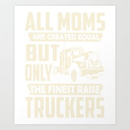all moms are created equal but only the finest raise truck t-shirts Art Print