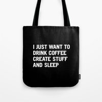 motivational Tote Bags featuring I just want to drink coffee create stuff and sleep by WORDS BRAND™