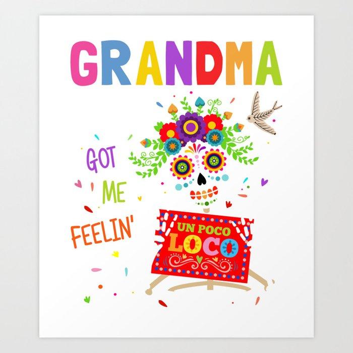 5a54a67c POCO LOCO GRANDMA LIFE GOT ME FEELIN UN POCO LOCO T-SHIRT Art Print