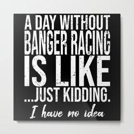Banger Racing funny sports gift Metal Print