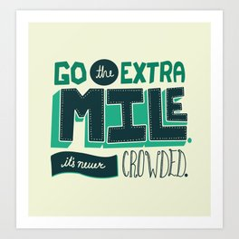 Go the extra mile, it's never crowded. Art Print