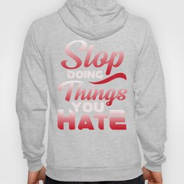 Awesome Stop Doing Things You Hate Motivational Hoody