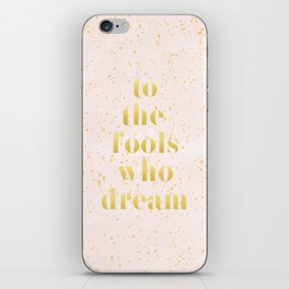 To the fools who dream iPhone Skin