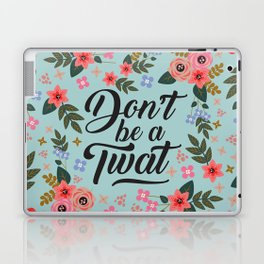 Don't Be A Twat, Pretty Funny Offensive Quote Laptop & iPad Skin