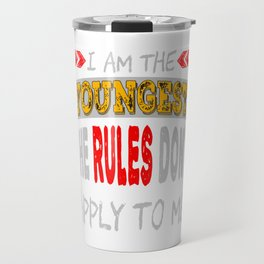 """I am the youngest,rules don't apply to me"" tee design best for youngsters & youngest in the family! Travel Mug"