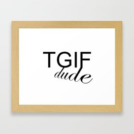TGIF DUDE Framed Art Print