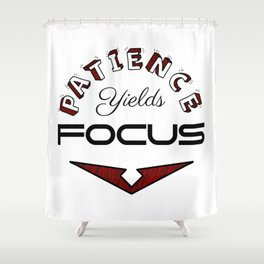 Patience Yields Focus Shower Curtain