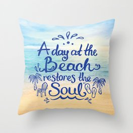 A day at the Beach restores the Soul Throw Pillow