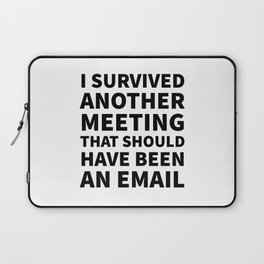 I Survived Another Meeting That Should Have Been an Email Laptop Sleeve
