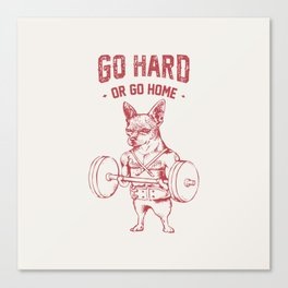 Go Hard or Go Home Chihuahua Canvas Print