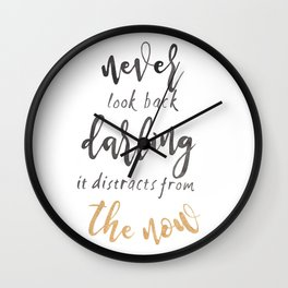 Never look back darling it distracts from the now Wall Clock