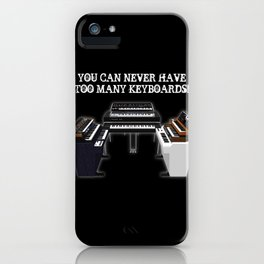 You Can Never Have Too Many Keyboards iPhone Case