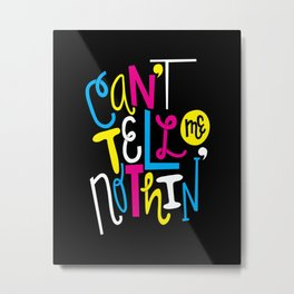 Can't Tell Me Nothin' Metal Print