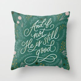 And if not, He is still good Throw Pillow