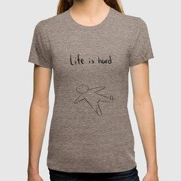 Life is hard T-shirt