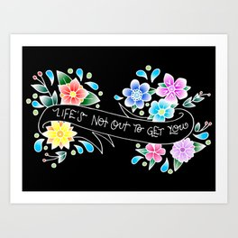Life's Not Out to Get You Art Print