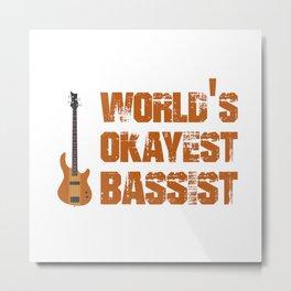 World's Okayest Bassist Metal Print