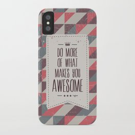 do more of what makes you awesome iPhone Case