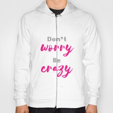 Don't worry Be Crazy Hoody